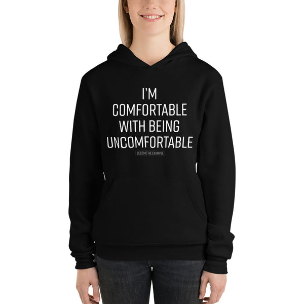I'M COMFORTABLE WITH BEING UNCOMFORTABLE- Unisex hoodie
