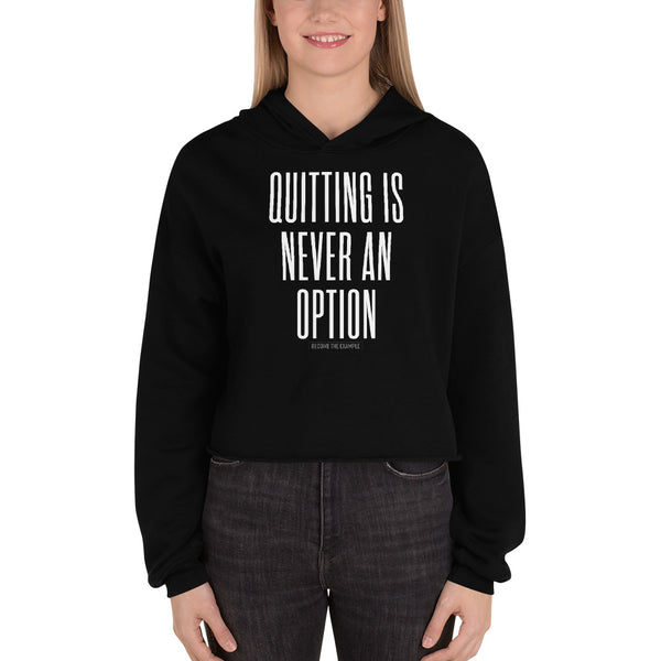 QUITTING IS NEVER AN OPTION-Crop Hoodie