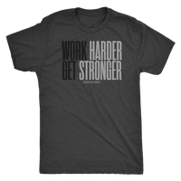 WORK HARDER GET STRONGER
