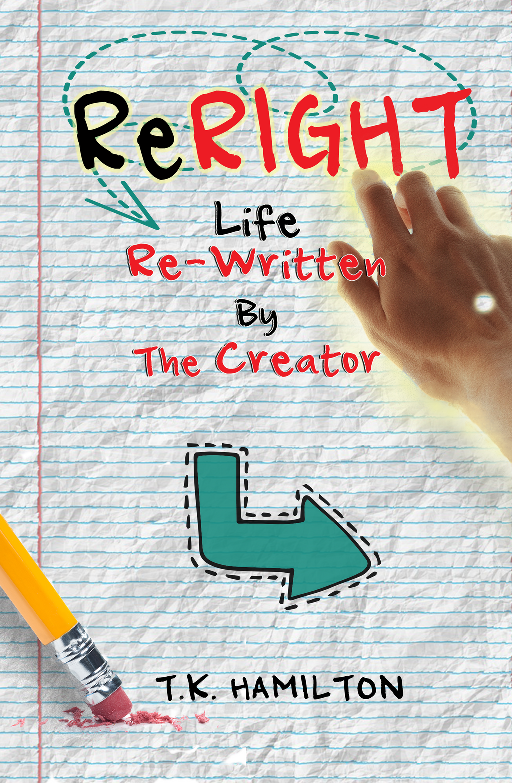 ReRIGHT: Life Re-Written By The Creator by T.K. Hamilton