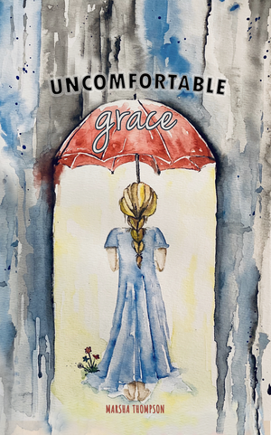 Uncomfortable Grace by Marsha Thompson