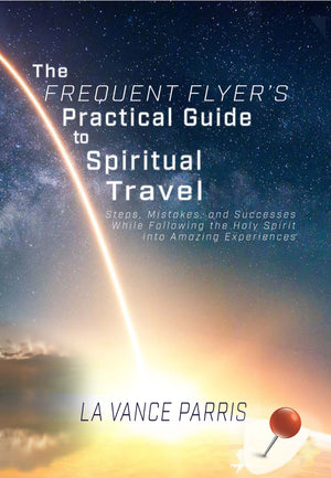 The Frequent Flyer's Practical Guide to Spiritual Travel by La Vance Parris