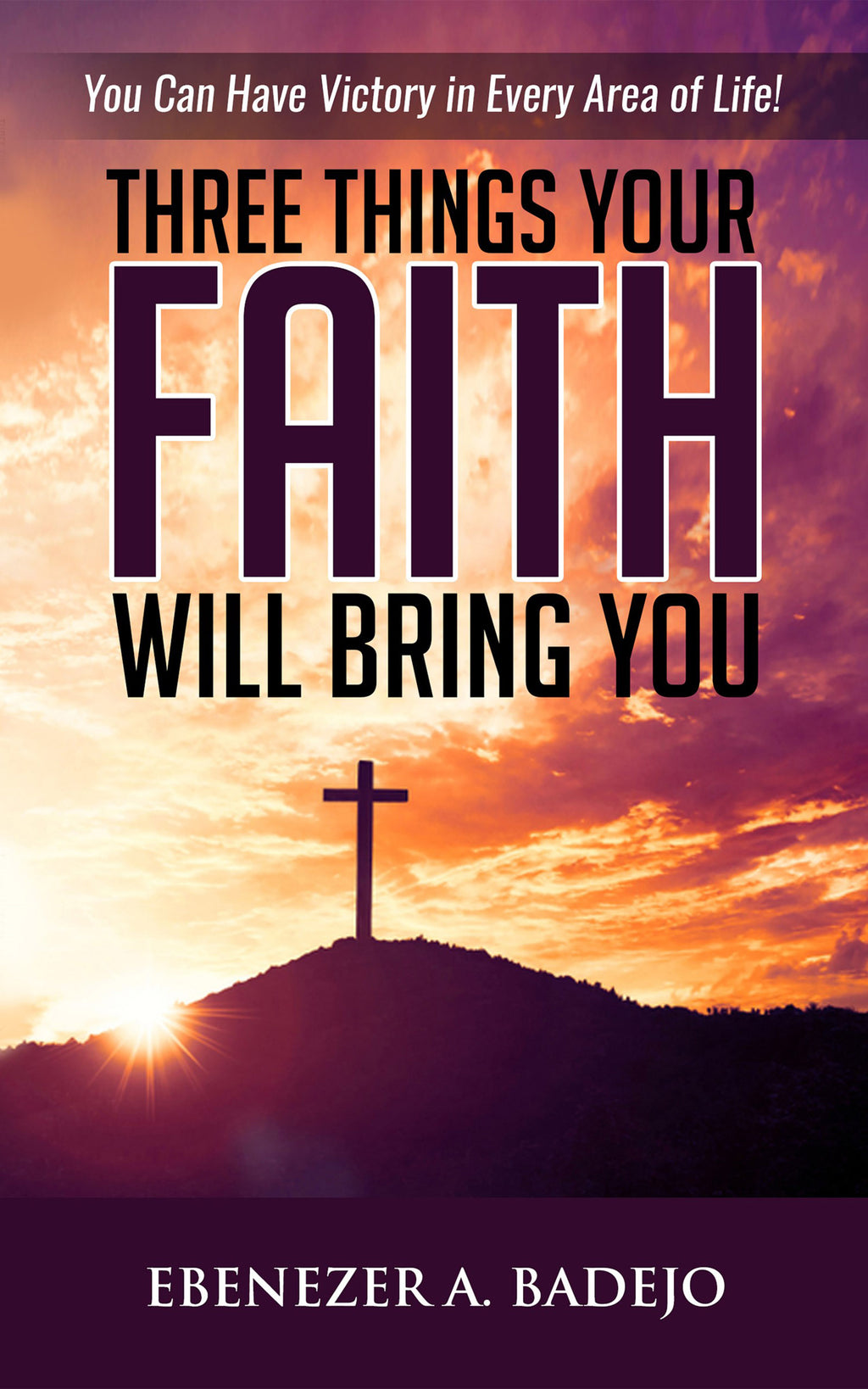 Three Things Your Faith Will Bring You by Ebenezer Badejo