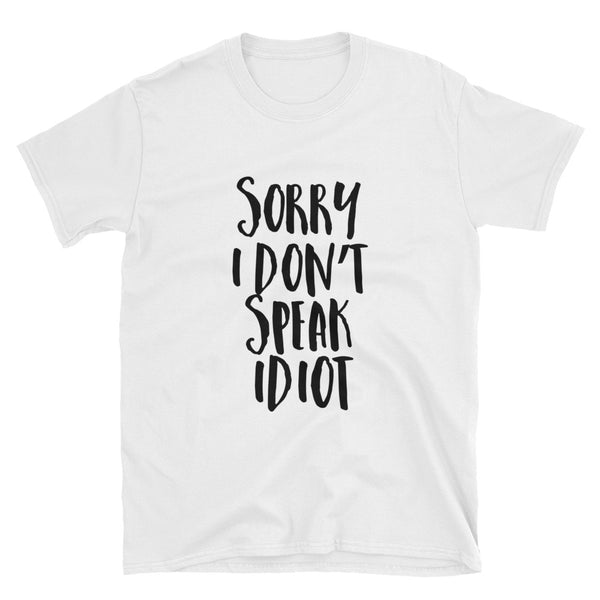 Sorry, I don't Speak Idiot - Tshirt divertente - WebLogo Store