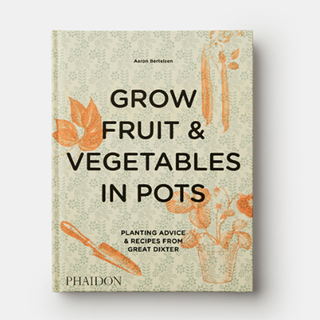 phaidon grow fruit and vegetables in pots planting advice and recipes from great dixter garden cover