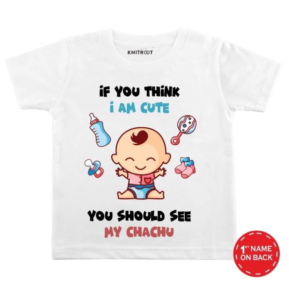 If You Think Im Cute, You Should See My Chachu | Personalised Tshirt