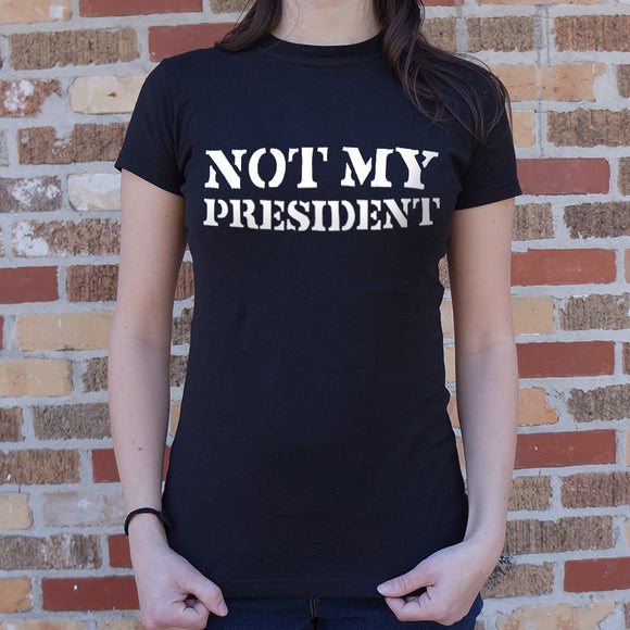 Not My President T-Shirt (Ladies)