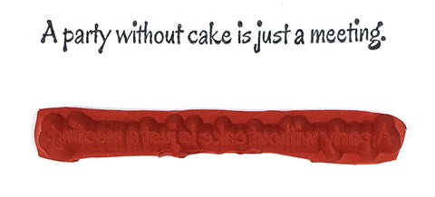 Rubber Stamp - A Party Without Cake Is Just A Meeting