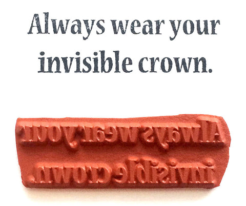 Rubber Stamp - Always Wear Your Invisible Crown