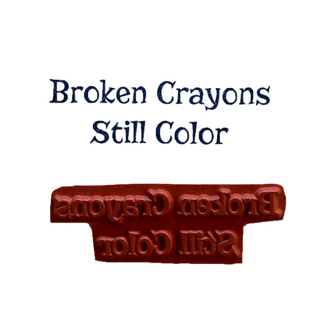 Rubber Stamp - Broken Crayons Still Color