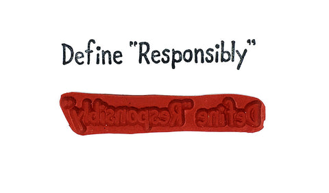 "Rubber Stamp - Define ""Responsibly"""