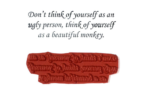 Rubber Stamp - Don't Think Of Yourself As An Ugly Person Think Of Yourself As A Beautiful Monkey