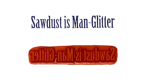 Rubber Stamp - Sawdust Is Man-Glitter