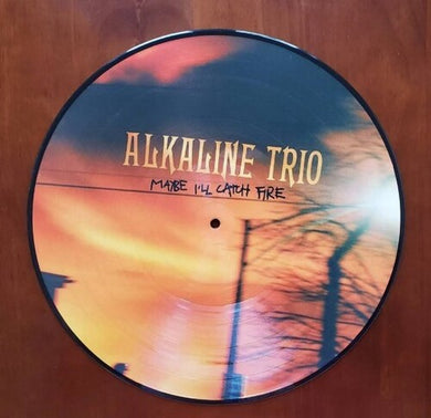 Alkaline Trio - Maybe I'll Catch Fire - Picture Disc