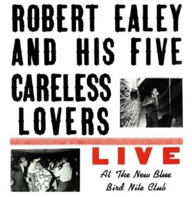 Robert Ealey & His Five Careless Lovers - Live At The New Blue Bird Nite Club