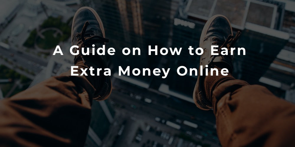 A Guide on How to Earn Extra Money Online