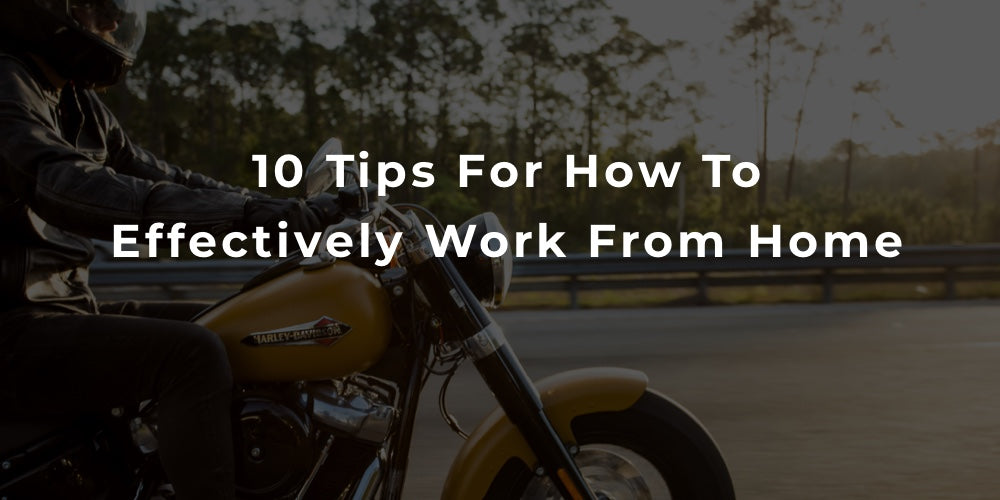 10 Tips For How To Effectively Work From Home