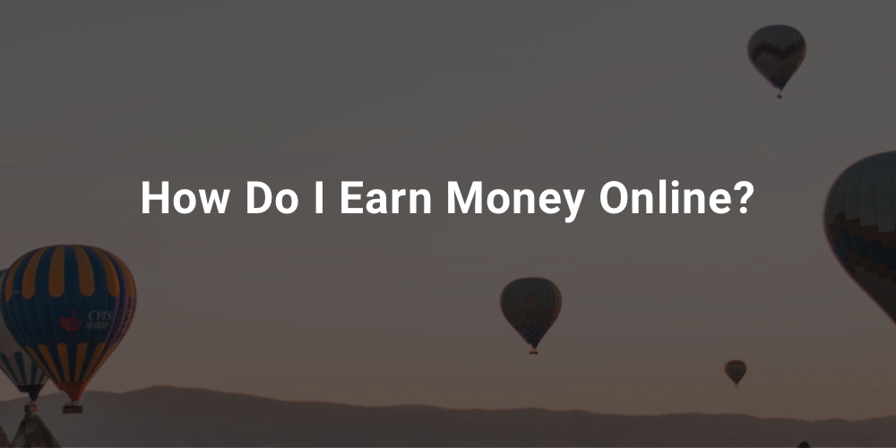 How Do I Earn Money Online?