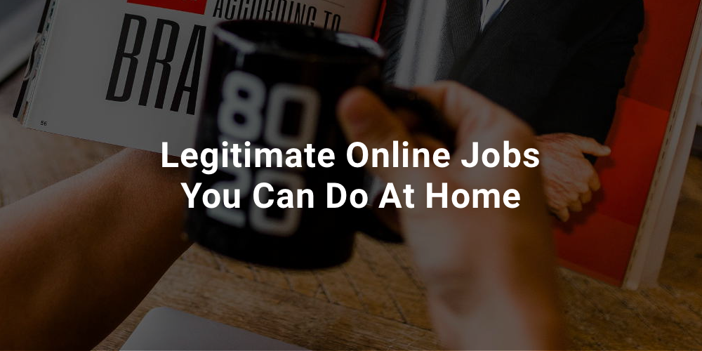 Legitimate Online Jobs You Can Do At Home