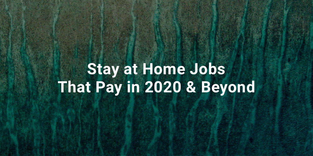 Stay at Home Jobs That Pay in 2020 & Beyond