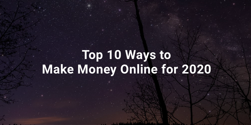 Top 10 Ways to Make Money Online for 2020