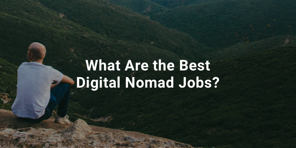 What Are the Best Digital Nomad Jobs?