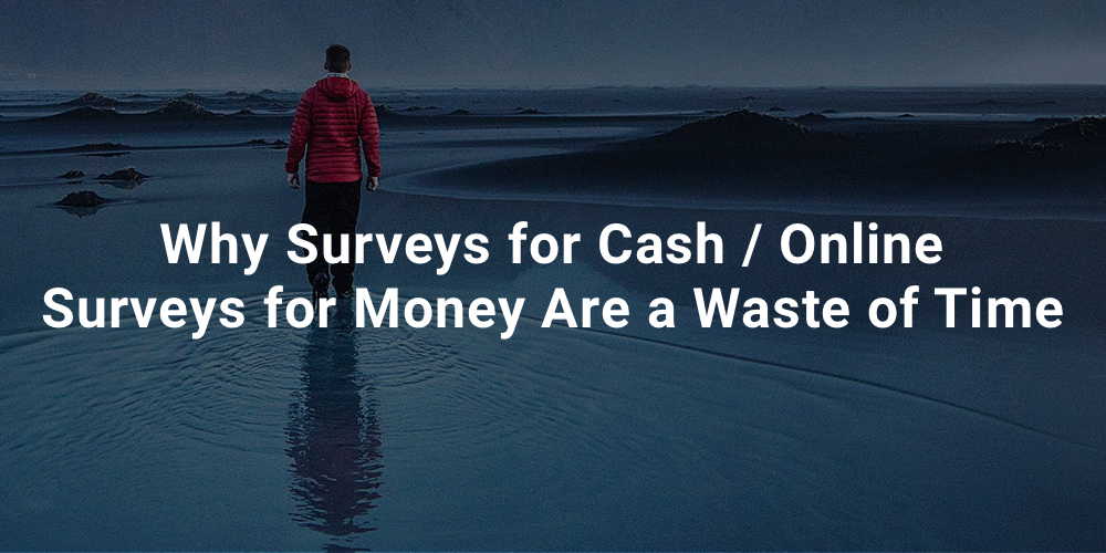 Why Surveys for Cash / Online Surveys for Money Are a Waste of Time