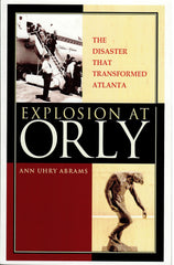 <i>Explosion at Orly: The Disaster That Transformed Atlanta</i>