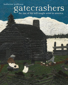 Gatecrashers:  The Rise of the Self-Taught Artist in America