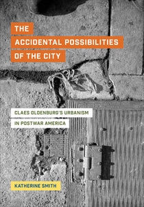 The Accidental Possibilities of the City:  Claes Oldenburg's Urbanism in Postwar America