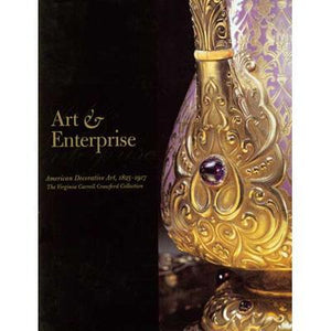 Art & Enterprise: American Decorative Art, 1825-1917; The Virginia Carroll Crawford Collection