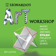 Leonardo's Art Workshop:  Invent, Create, and Make STEAM Projects Like a Genius