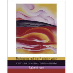 <i>Modernism And The Feminine Voice: O'Keeffe and the Women of the Stieglitz Circle</i>