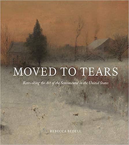 Moved to Tears:  Rethinking the Art of the Sentimental in the United States