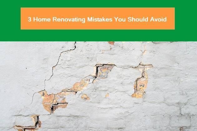 3 Home Renovating Mistakes You Should Avoid