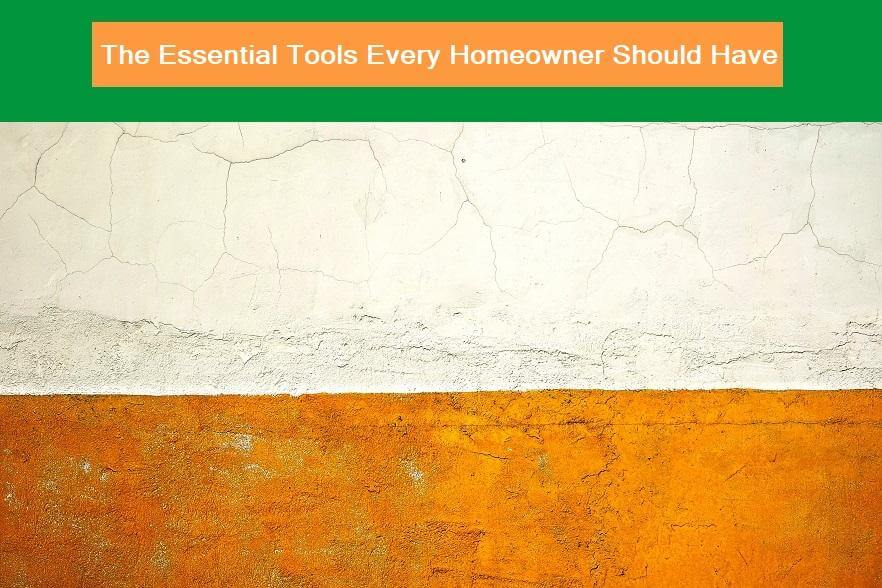 The Essential Tools Every Homeowner Should Have