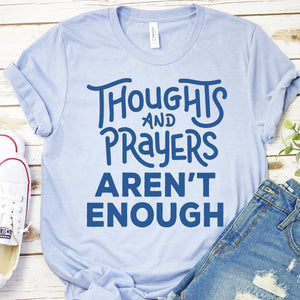 Thoughts & Prayers Aren't Enough Relaxed Fit T-Shirt