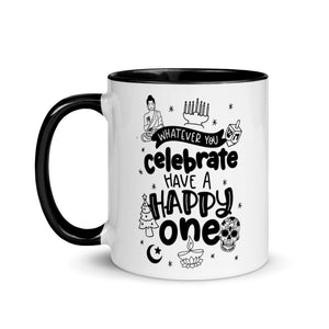 Whatever You Celebrate, Have A Happy One Mug