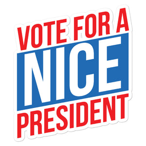 Vote For A Nice President Sticker