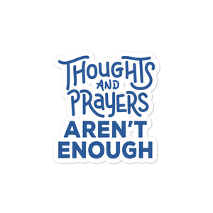 Thoughts & Prayers Aren't Enough Sticker