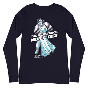 RBG The Resistance Never Dies Long Sleeve T-Shirt