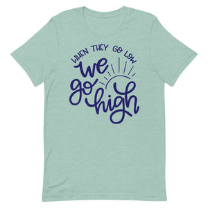 When They Go Low We Go High Relaxed Fit T-Shirt
