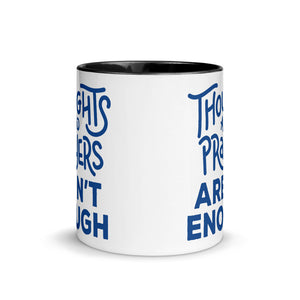 Thoughts & Prayers Aren't Enough Mug