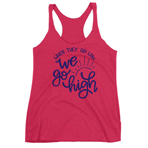 When They Go Low We Go High Women's Racerback Tank Top