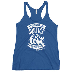 Never Forget That Justice Is What Love Looks Like In Public Women's Racerback Tank Top