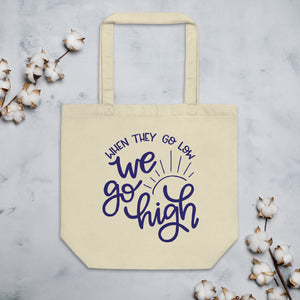 When They Go Low We Go High Organic Cotton Tote Bag