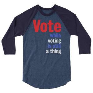 Vote While Voting Is Still A Thing 3/4 Sleeve Baseball Tee