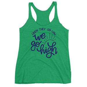 When They Go Low We Go High Women's Racerback Tank