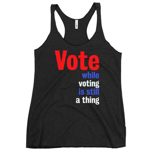 Vote While Voting Is Still A Thing Women's Racerback Tank Top