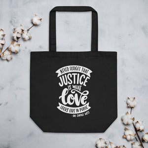 Never Forget That Justice Is What Love Looks Like In Public Organic Cotton Tote Bag